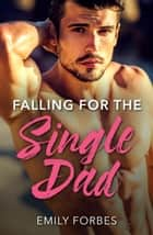 Falling For The Single Dad: A Single Dad Romance (Mills & Boon Medical) (The Hollywood Hills Clinic, Book 2) ebook by Emily Forbes