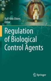 Regulation of Biological Control Agents ebook by Ralf-Udo Ehlers