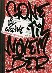 Lil Wayne's Gone 'Til November - A Journal of Rikers Island ebook by Lil Wayne