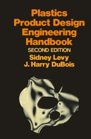 Plastics Product Design Engineering Handbook ebook by Sidney Levy