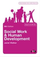 Social Work and Human Development ebook by Janet Walker