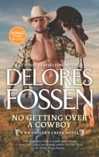 No Getting Over A Cowboy (A Wrangler's Creek Novel, Book 5) 電子書 by Delores Fossen