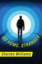 Go Home, Stranger ebook by Charles Williams