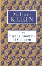 The Psycho-Analysis of Children ebook by The Melanie Klein Trust