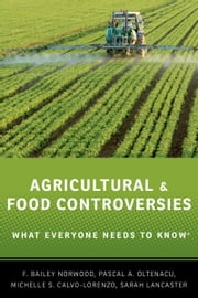 Agricultural and Food Controversies: What Everyone Needs to KnowRG ebook by F. Bailey Norwood,Pascal A. Oltenacu,Michelle S. Calvo-Lorenzo,Sarah Lancaster