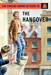The Fireside Grown-Up Guide to the Hangover ebook by Jason Hazeley, Joel Morris