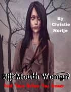 Slit Mouth Woman - Think Twice Before You Answer ebook by Miss Christie Nortje