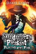 Skulduggery Pleasant: Playing with Fire ebook by Derek Landy