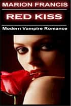 Red Kiss: Romance Short Story ebook by Marion Francis