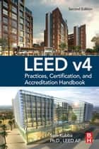 LEED v4 Practices, Certification, and Accreditation Handbook ebook by Sam Kubba