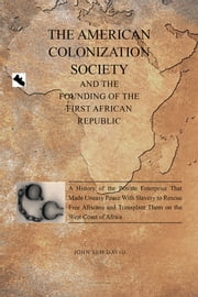 THE AMERICAN COLONIZATION SOCIETY - And The Founding Of The First African Republic ebook by John Seh David