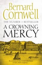 A Crowning Mercy ebook by Bernard Cornwell, Susannah Kells