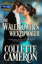The Wallflower's Wicked Wager ebook by Collette Cameron