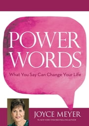 Power Words - What You Say Can Change Your Life ebook by Joyce Meyer
