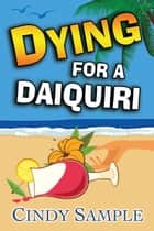 Dying for a Daiquiri ebook by Cindy Sample