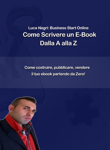 Come scrivere un e-book dalla A alla Z ebook by Luca N.