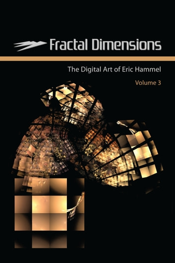Fractal Dimensions - The Digital Art of Eric Hammel, Volume 3 ebook by Eric Hammel