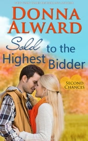 Sold to the Highest Bidder - Second Chances, #4 ebook by Donna Alward
