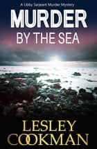 Murder by the Sea - A Libby Sarjeant Murder Mystery ebook by Lesley Cookman