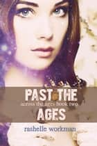 Past the Ages: A YA Time Travel Romance ebook by RaShelle Workman