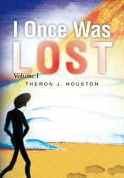 I Once Was Lost ebook by Theron J. Houston