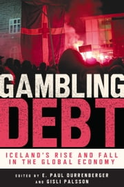 Gambling Debt - Iceland's Rise and Fall in the Global Economy ebook by E. Paul Durrenberger,Gisli Palsson