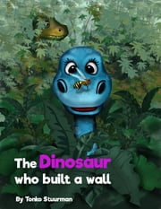The Dinosaur Who Built a Wall ebook by Tonko Stuurman