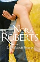 La brûlure de l'amour ebook by Nora Roberts