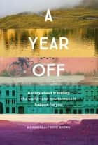 A Year Off - A story about traveling the world - and how to make it happen for you ebook by Alexandra Brown, David Brown