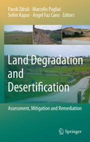 Land Degradation and Desertification: Assessment, Mitigation and Remediation ebook by Pandi Zdruli,Marcello Pagliai,Selim Kapur,Angel Faz Cano