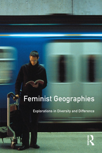 Feminist Geographies - Explorations in Diversity and Difference ebook by Taylor and Francis