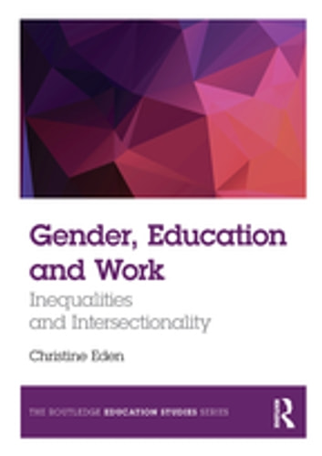 Gender, Education and Work - Inequalities and Intersectionality ebook by Christine Eden