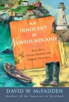 An Innocent in Newfoundland - Even More Curious Rambles and Singular Encounters ebook by David McFadden