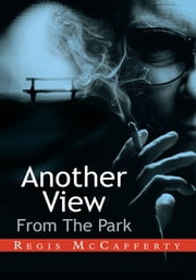 Another View From The Park ebook by Regis McCafferty