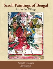 Scroll Paintings of Bengal - Art in the Village ebook by Amitabh SenGupta