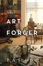 The Art Forger ebook by B. A. Shapiro