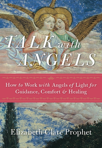 Image result for Talk with Angels - How to Work with Angels of Light for Guidance, Comfort & healing by elizabeth clare prophet
