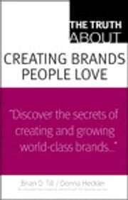 The Truth About Creating Brands People Love ebook by Donna D. Heckler,Brian D. Till