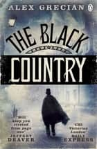 The Black Country - Scotland Yard Murder Squad Book 2 ebook by Alex Grecian