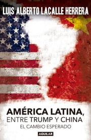 America Latina. Entre Trump y China - El cambio esperado ebook by Luis Alberto Lacalle