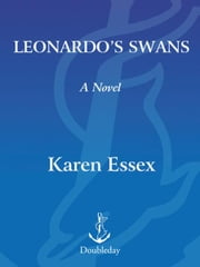 Leonardo's Swans - A Novel ebook by Karen Essex