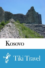 Kosovo Travel Guide - Tiki Travel ebook by Tiki Travel