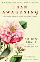 Iran Awakening - A Memoir of Revolution and Hope ebook by Shirin Ebadi, Azadeh Moaveni
