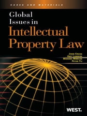 Cross, Landers, Mireles and Yu's Global Issues in Intellectual Property Law ebook by John Cross,Amy Landers,Michael Mireles,Peter Yu