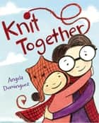 Knit Together ebook by Angela Dominguez