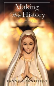 MAKING Wise History - In Union With The Holy Trinity ebook by Fanny Magnificat
