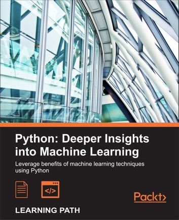 Python: Deeper Insights into Machine Learning ebook by Sebastian Raschka,David Julian,John Hearty