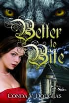 Better to Bite ebook by Conda V. Douglas