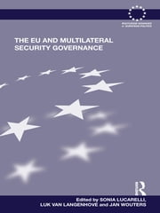 The EU and Multilateral Security Governance ebook by Sonia Lucarelli,Luk Van Langenhove,Jan Wouters