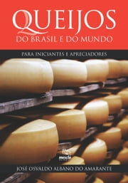 QUEIJOS DO BRASIL E DO MUNDO PARA INICIANTES E APRECIADORES ebook by José Osvaldo Albano do Amarante